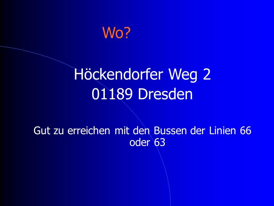Wo? Höckendorfer Weg 2 01189 Dresden Gut zu erreichen mit den Bussen der Linien 66 oder 63