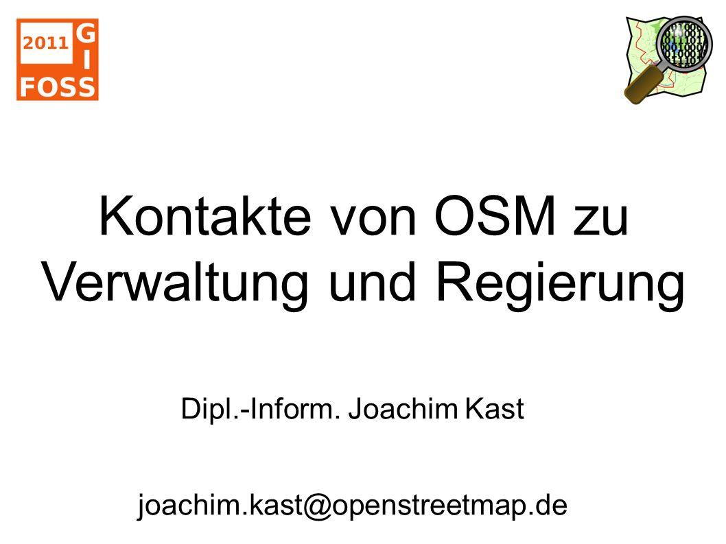 Kontakte von OSM zu Verwaltung und Regierung Dipl.-Inform.