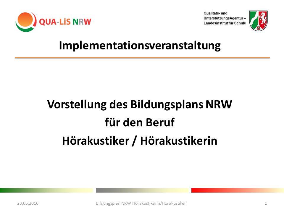 Implementationsveranstaltung Vorstellung des Bildungsplans NRW für den Beruf Hörakustiker / Hörakustikerin 23.05.2016Bildungsplan NRW Hörakustikerin/Hörakustiker1