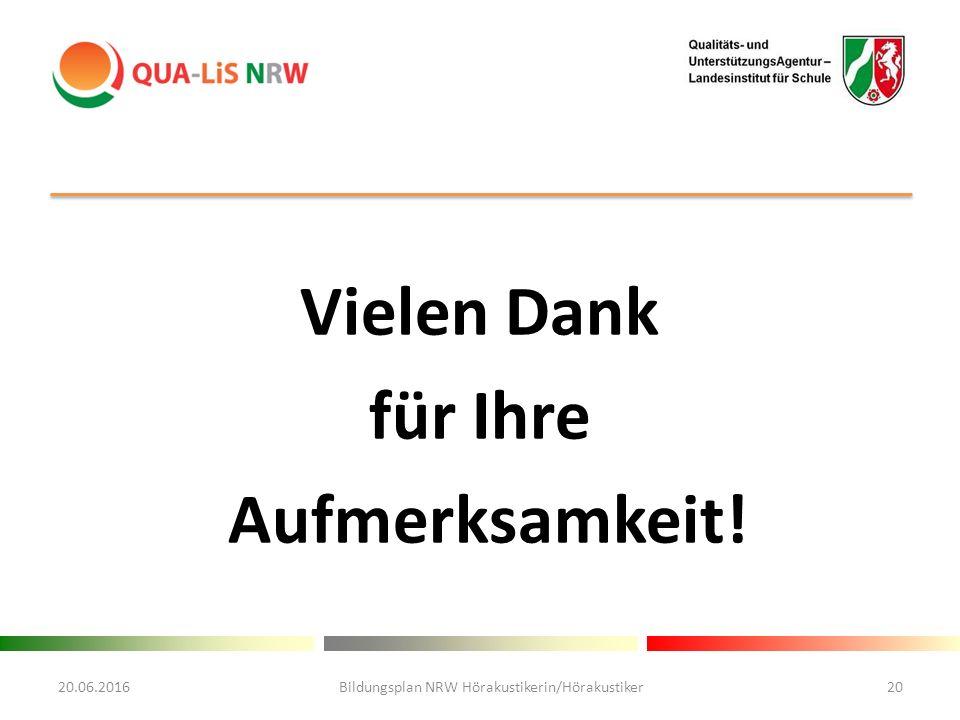 Vielen Dank für Ihre Aufmerksamkeit! 20.06.2016Bildungsplan NRW Hörakustikerin/Hörakustiker20