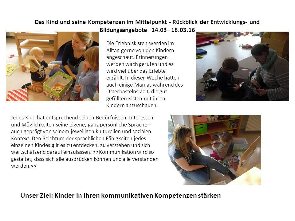 Das Kind und seine Kompetenzen im Mittelpunkt - Rückblick der Entwicklungs- und Bildungsangebote 14.03– 18.03.16 Die Erlebniskisten werden im Alltag gerne von den Kindern angeschaut.