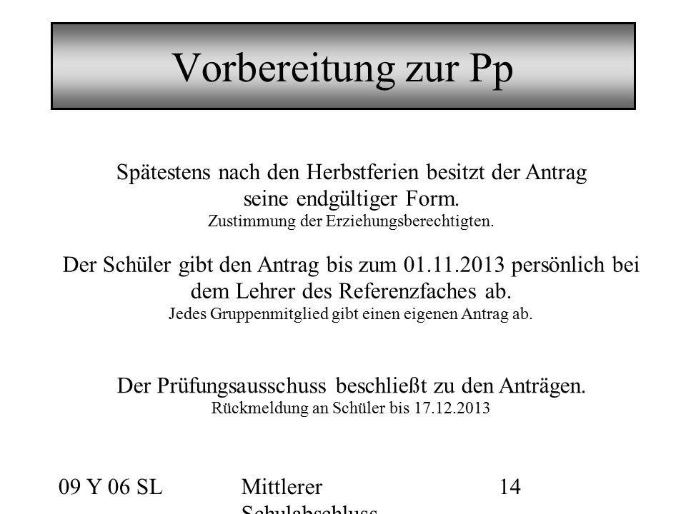 09 Y 06 SLMittlerer Schulabschluss 14 Vorbereitung zur Pp Spätestens nach den Herbstferien besitzt der Antrag seine endgültiger Form. Zustimmung der E