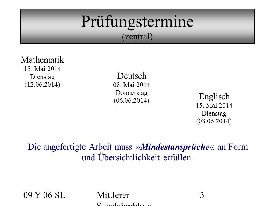 09 Y 06 SLMittlerer Schulabschluss 3 Prüfungstermine (zentral) Mathematik 13. Mai 2014 Dienstag (12.06.2014) Deutsch 08. Mai 2014 Donnerstag (06.06.20