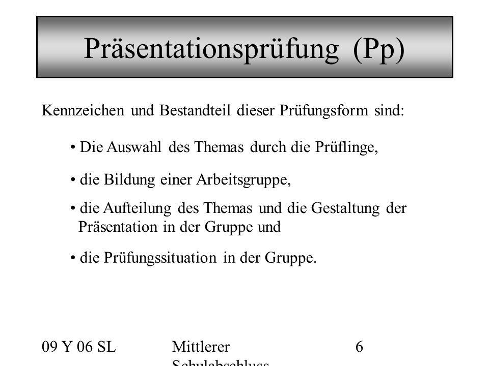 09 Y 06 SLMittlerer Schulabschluss 6 Präsentationsprüfung (Pp) Kennzeichen und Bestandteil dieser Prüfungsform sind: Die Auswahl des Themas durch die