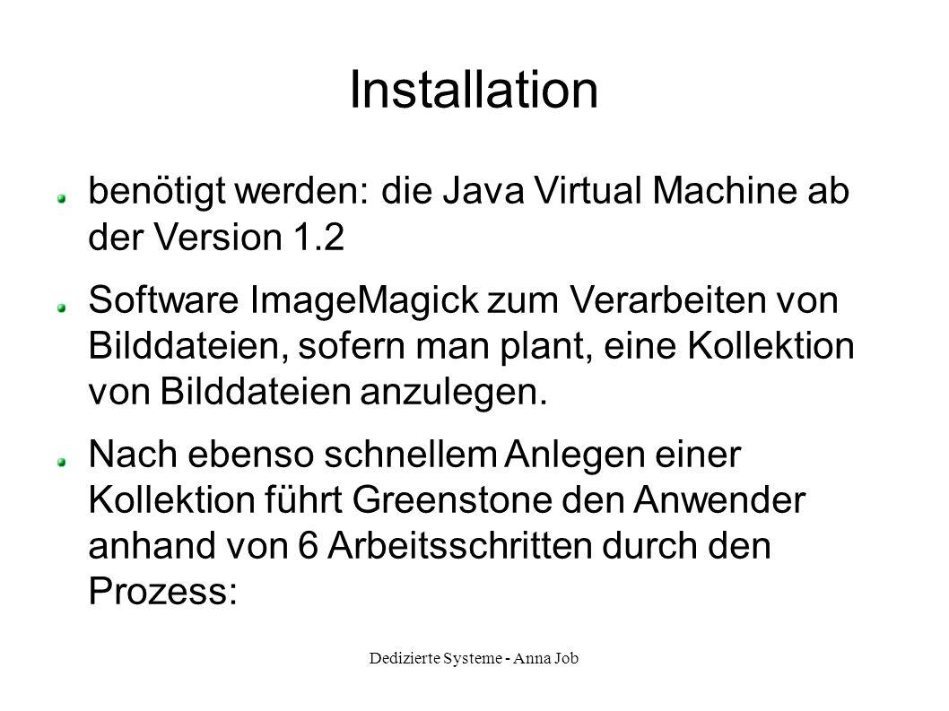 Dedizierte Systeme - Anna Job Installation benötigt werden: die Java Virtual Machine ab der Version 1.2 Software ImageMagick zum Verarbeiten von Bildd