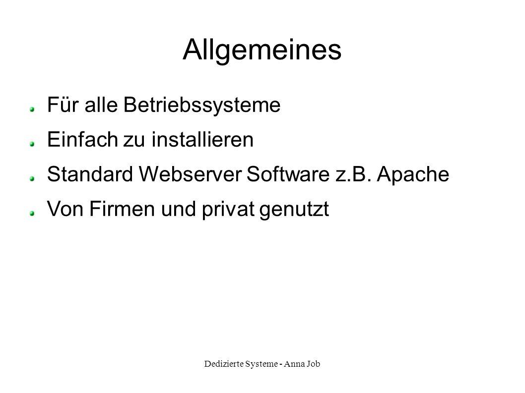 Dedizierte Systeme - Anna Job Allgemeines Für alle Betriebssysteme Einfach zu installieren Standard Webserver Software z.B. Apache Von Firmen und priv