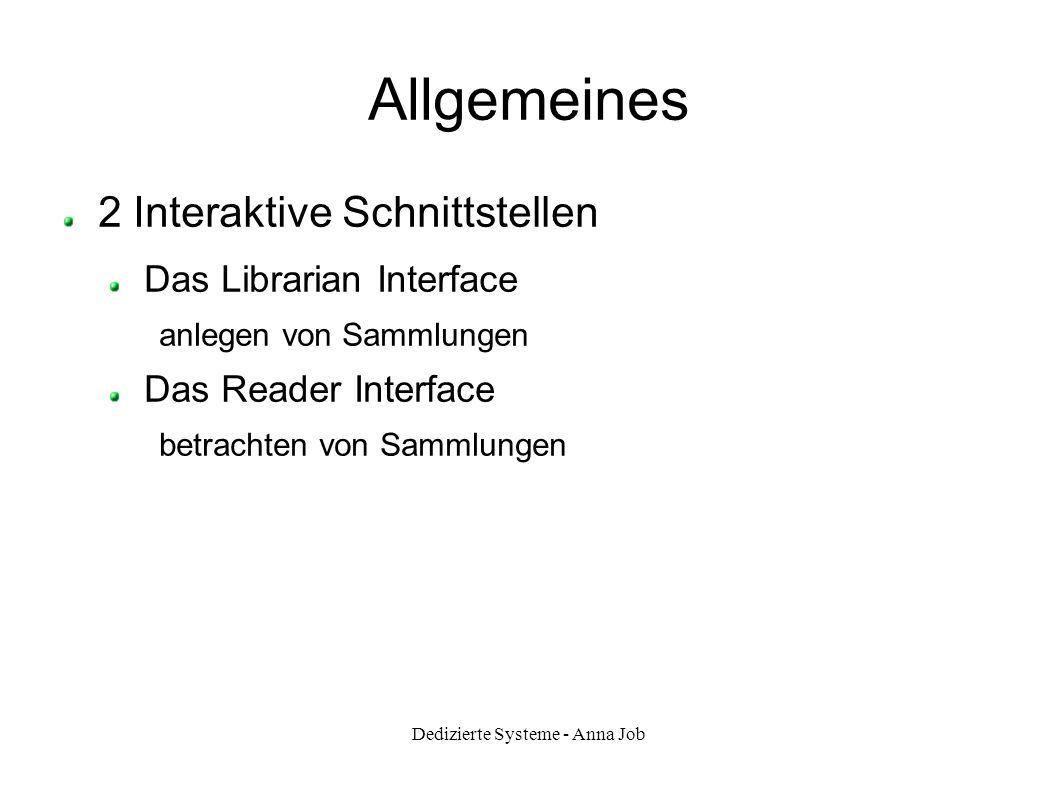 Dedizierte Systeme - Anna Job Allgemeines 2 Interaktive Schnittstellen Das Librarian Interface anlegen von Sammlungen Das Reader Interface betrachten