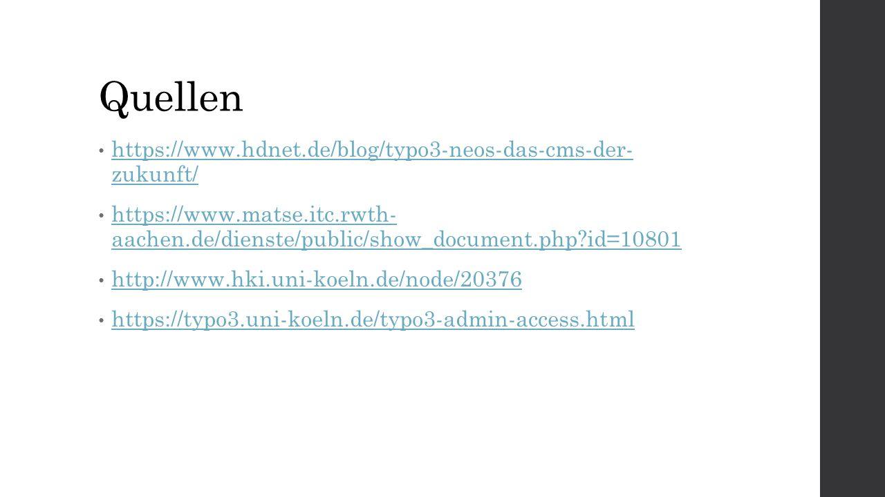 Quellen https://www.hdnet.de/blog/typo3-neos-das-cms-der- zukunft/ https://www.hdnet.de/blog/typo3-neos-das-cms-der- zukunft/ https://www.matse.itc.rwth- aachen.de/dienste/public/show_document.php id=10801 https://www.matse.itc.rwth- aachen.de/dienste/public/show_document.php id=10801 http://www.hki.uni-koeln.de/node/20376 https://typo3.uni-koeln.de/typo3-admin-access.html