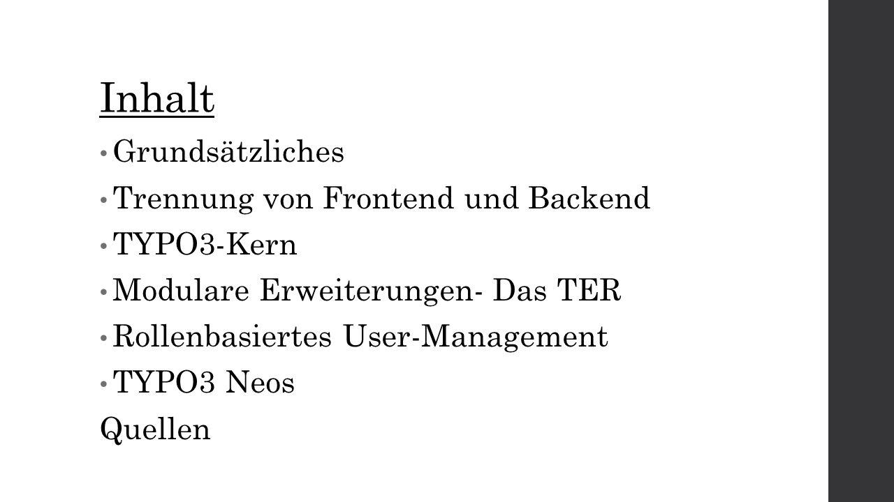 Inhalt Grundsätzliches Trennung von Frontend und Backend TYPO3-Kern Modulare Erweiterungen- Das TER Rollenbasiertes User-Management TYPO3 Neos Quellen