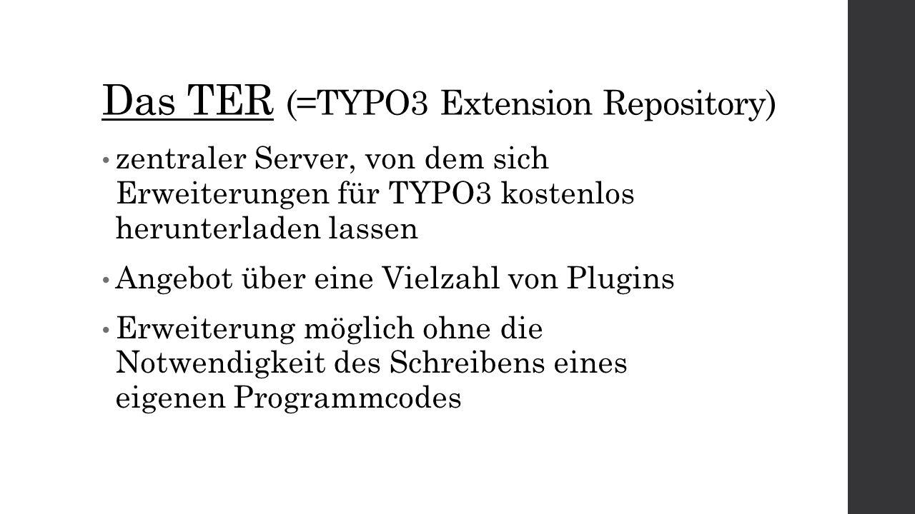 Das TER (=TYPO3 Extension Repository) zentraler Server, von dem sich Erweiterungen für TYPO3 kostenlos herunterladen lassen Angebot über eine Vielzahl von Plugins Erweiterung möglich ohne die Notwendigkeit des Schreibens eines eigenen Programmcodes