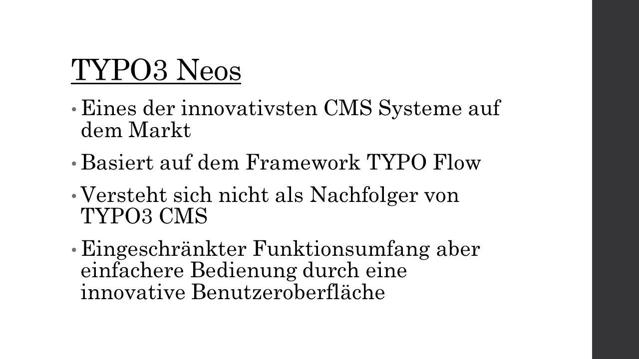 TYPO3 Neos Eines der innovativsten CMS Systeme auf dem Markt Basiert auf dem Framework TYPO Flow Versteht sich nicht als Nachfolger von TYPO3 CMS Eingeschränkter Funktionsumfang aber einfachere Bedienung durch eine innovative Benutzeroberfläche