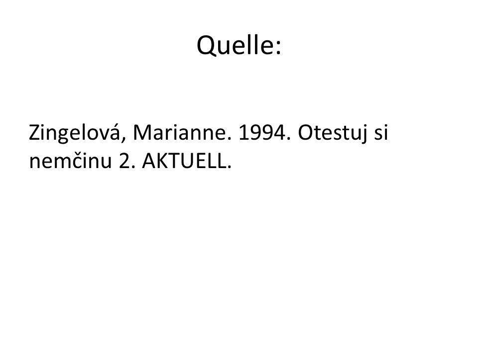 Quelle: Zingelová, Marianne. 1994. Otestuj si nemčinu 2. AKTUELL.