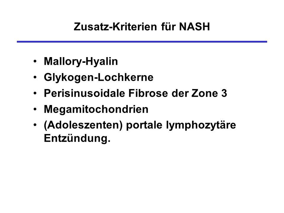 Zusatz-Kriterien für NASH Mallory-Hyalin Glykogen-Lochkerne Perisinusoidale Fibrose der Zone 3 Megamitochondrien (Adoleszenten) portale lymphozytäre E