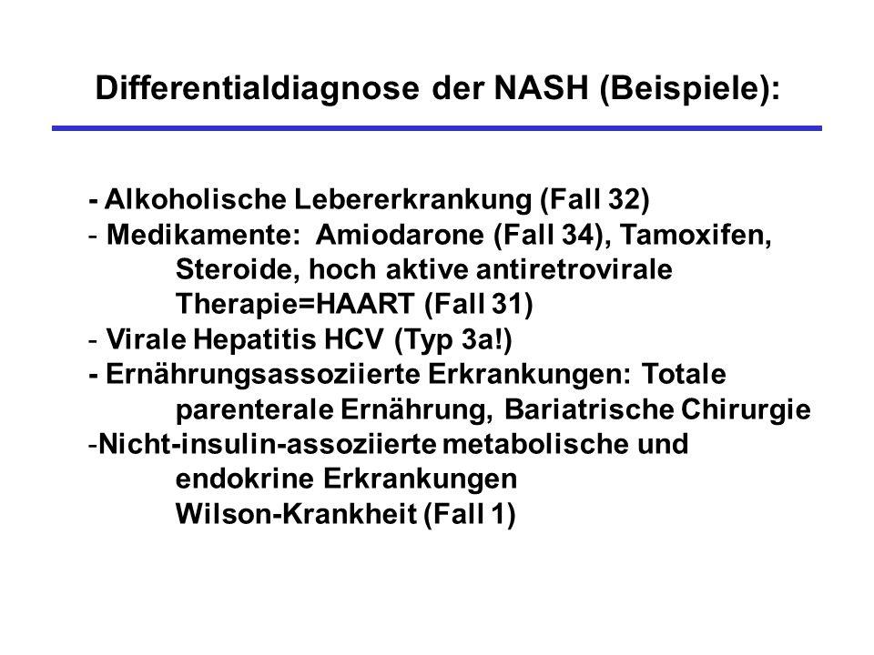 Differentialdiagnose der NASH (Beispiele): - Alkoholische Lebererkrankung (Fall 32) - Medikamente: Amiodarone (Fall 34), Tamoxifen, Steroide, hoch akt