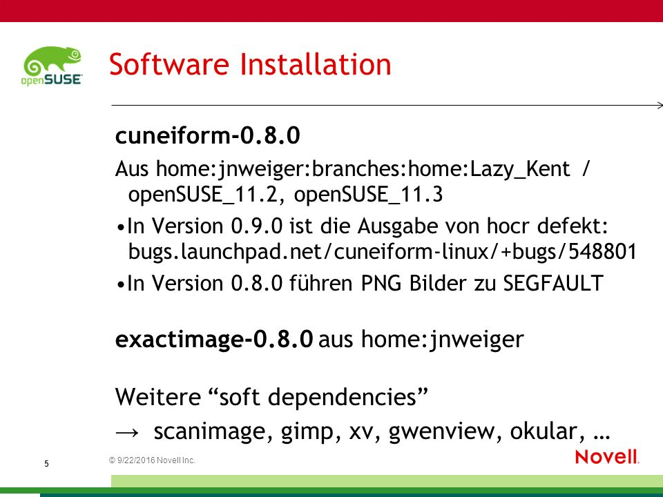 © 9/22/2016 Novell Inc. 5 Software Installation cuneiform-0.8.0 Aus home:jnweiger:branches:home:Lazy_Kent / openSUSE_11.2, openSUSE_11.3 In Version 0.