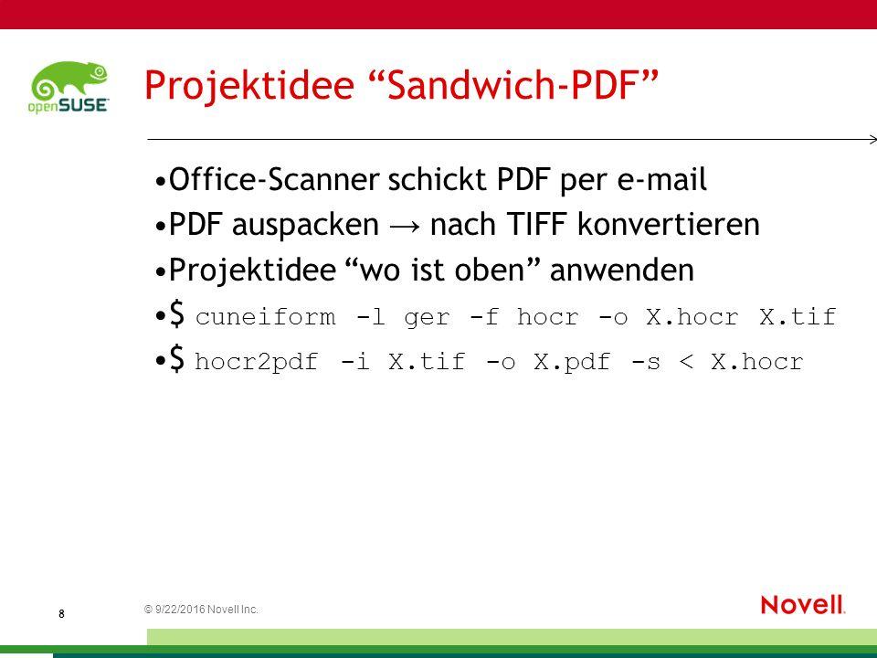 "© 9/22/2016 Novell Inc. 8 Projektidee ""Sandwich-PDF"" Office-Scanner schickt PDF per e-mail PDF auspacken → nach TIFF konvertieren Projektidee ""wo ist"