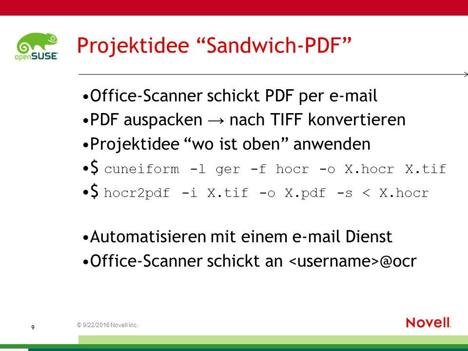 "© 9/22/2016 Novell Inc. 9 Projektidee ""Sandwich-PDF"" Office-Scanner schickt PDF per e-mail PDF auspacken → nach TIFF konvertieren Projektidee ""wo ist"