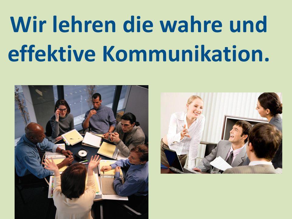 Wir lehren die wahre und effektive Kommunikation.