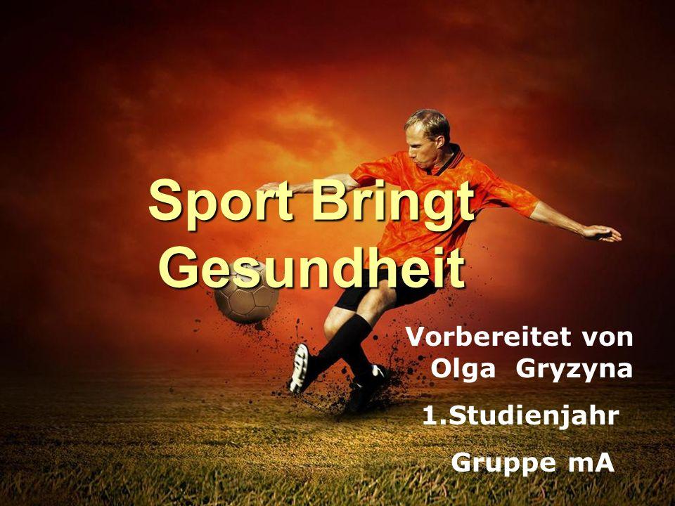 Sport Bringt Gesundheit Vorbereitet von Olga Gryzyna 1.Studienjahr Gruppe mA