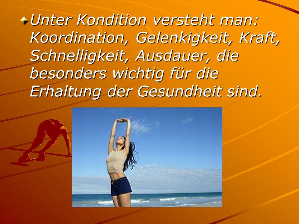 Unter Kondition versteht man: Koordination, Gelenkigkeit, Kraft, Schnelligkeit, Ausdauer, die besonders wichtig für die Erhaltung der Gesundheit sind.