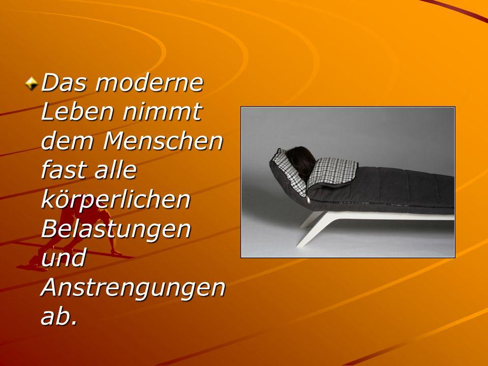 Das moderne Leben nimmt dem Menschen fast alle körperlichen Belastungen und Anstrengungen ab.