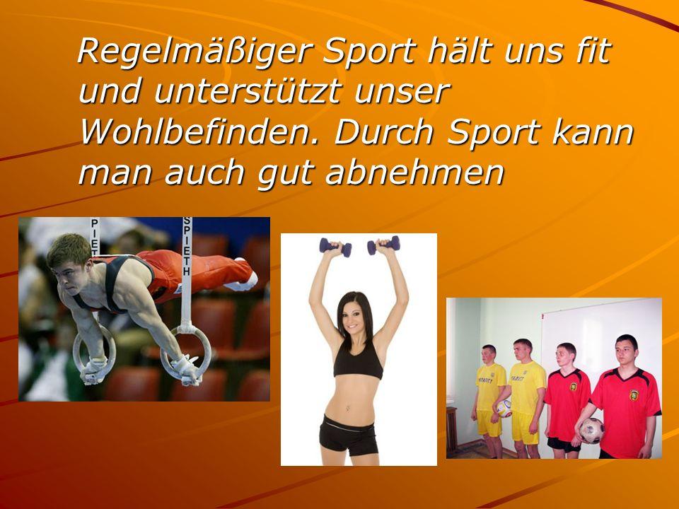 Regelmäßiger Sport hält uns fit und unterstützt unser Wohlbefinden.