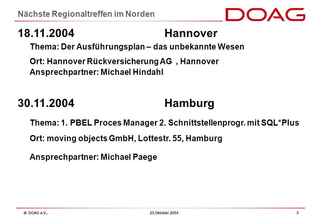  DOAG e.V., 25.Oktober 20045 Nächste Regionaltreffen im Norden 18.11.2004 Hannover Thema: Der Ausführungsplan – das unbekannte Wesen Ort: Hannover Rü