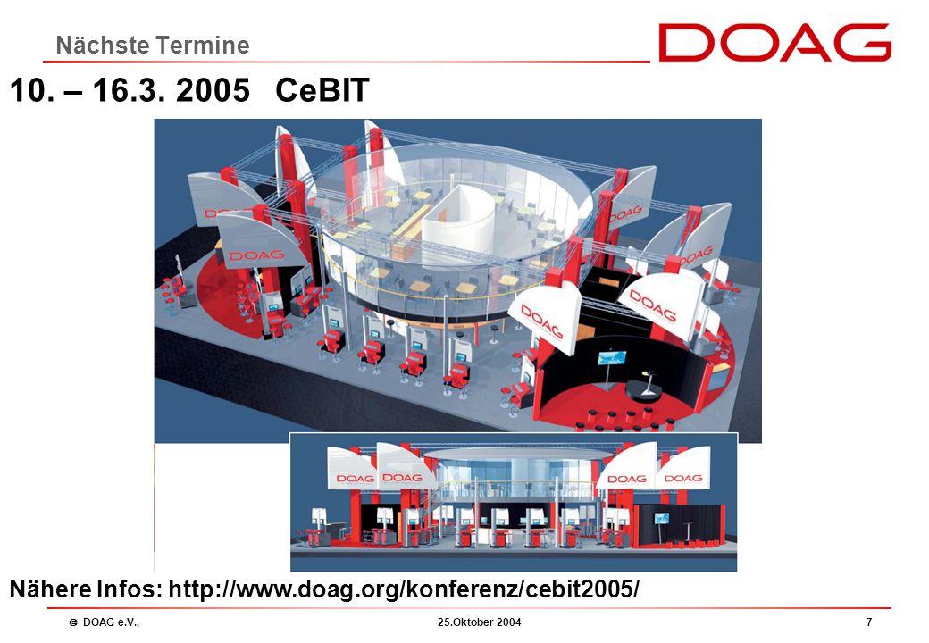  DOAG e.V., 25.Oktober 20047 Nächste Termine 10. – 16.3. 2005 CeBIT Nähere Infos: http://www.doag.org/konferenz/cebit2005/
