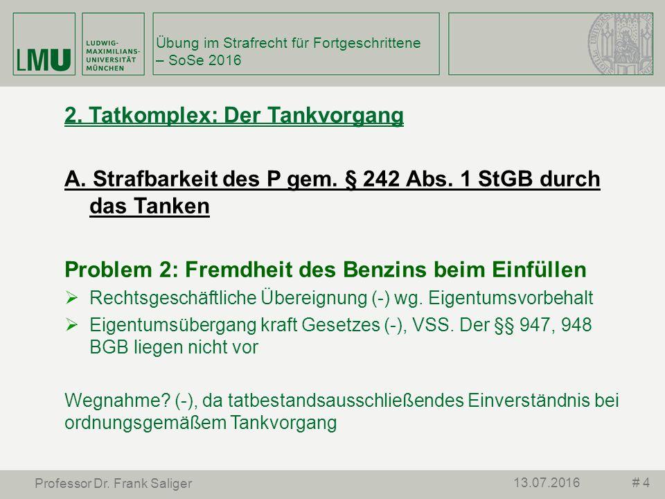 # 413.07.2016 Professor Dr. Frank Saliger 2. Tatkomplex: Der Tankvorgang A.