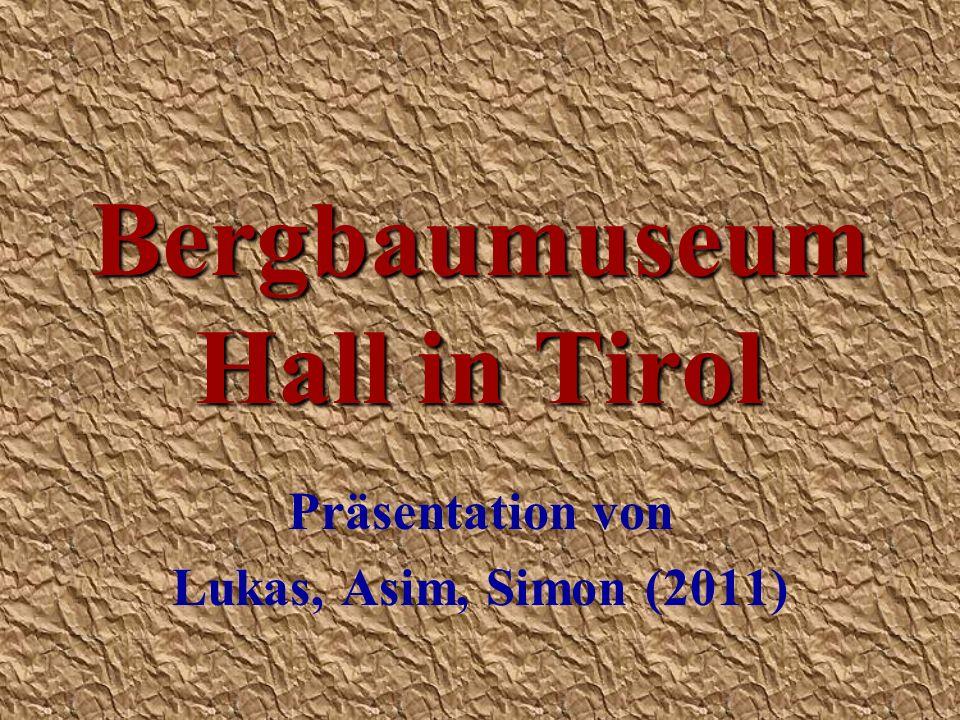 Bergbaumuseum Hall in Tirol Präsentation von Lukas, Asim, Simon (2011)
