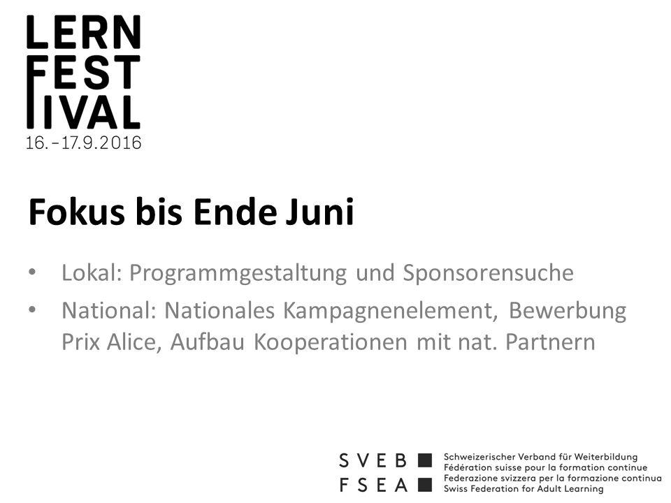 Fokus bis Ende Juni Lokal: Programmgestaltung und Sponsorensuche National: Nationales Kampagnenelement, Bewerbung Prix Alice, Aufbau Kooperationen mit nat.