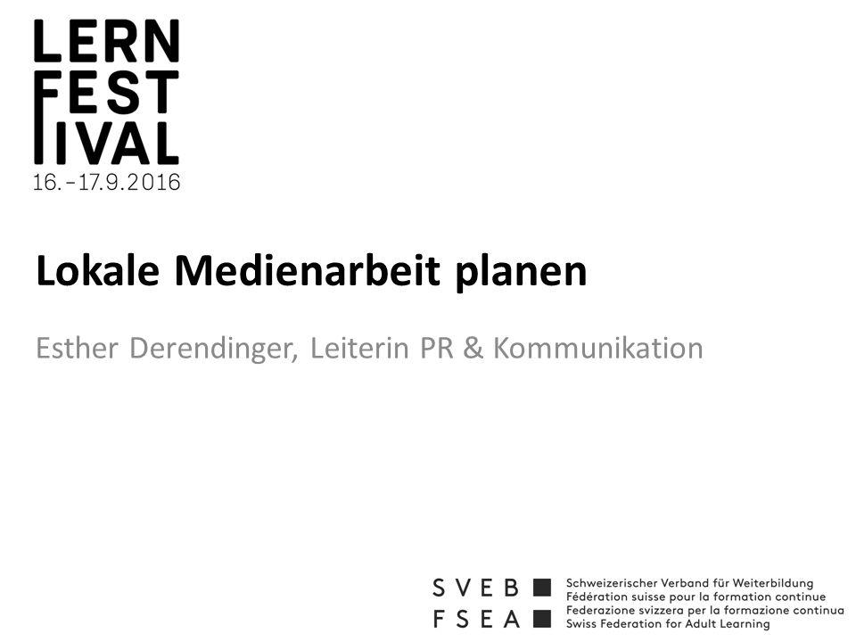 Lokale Medienarbeit planen Esther Derendinger, Leiterin PR & Kommunikation