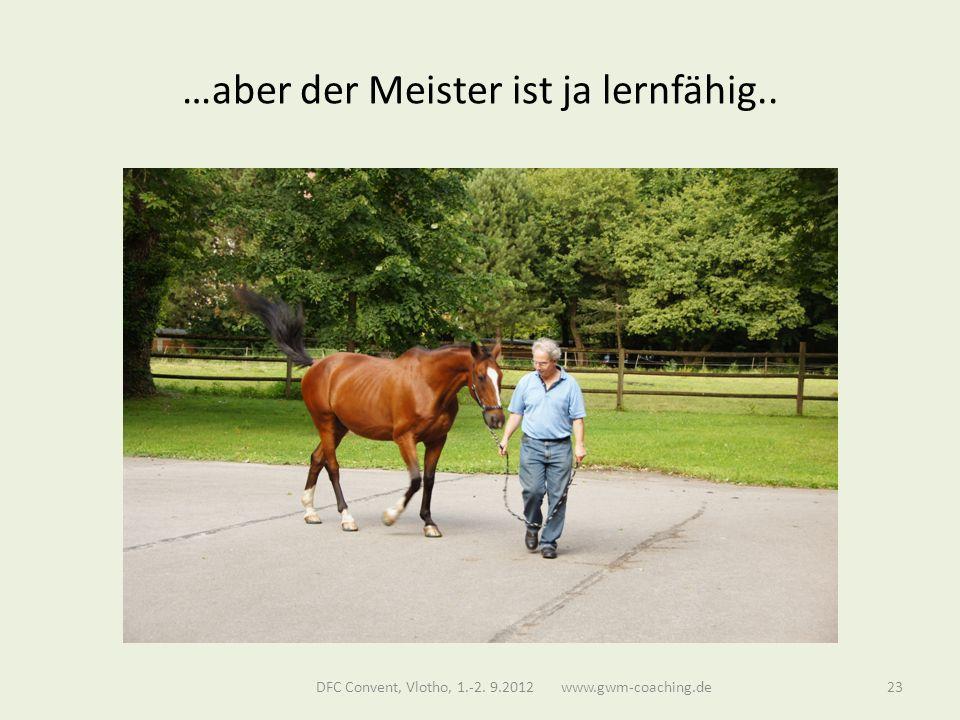 …aber der Meister ist ja lernfähig.. DFC Convent, Vlotho, 1.-2. 9.2012 www.gwm-coaching.de23