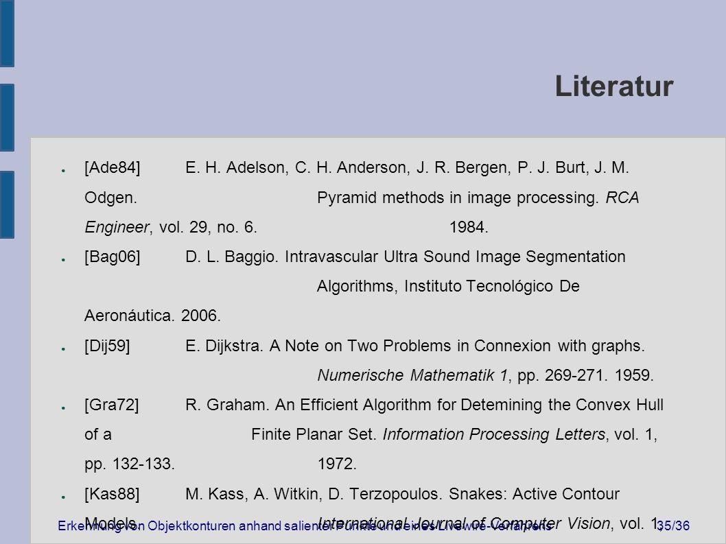 Erkennung von Objektkonturen anhand salienter Punkte und eines Livewire-Verfahrens35/36 Literatur ● [Ade84]E.