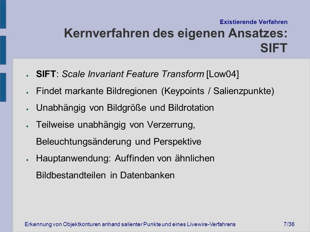 Erkennung von Objektkonturen anhand salienter Punkte und eines Livewire-Verfahrens28/36 Erweiterungen Verfeinerung der Segmentierung von [Lei04] ● Segmentierung von [Lei04] genutzt entsprechend der zuvor vorgestellten Benutzermarkierung: