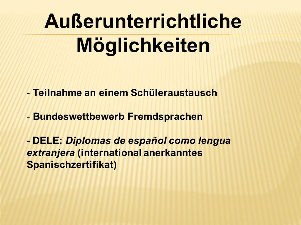 Außerunterrichtliche Möglichkeiten - Teilnahme an einem Schüleraustausch - Bundeswettbewerb Fremdsprachen - DELE: Diplomas de español como lengua extranjera (international anerkanntes Spanischzertifikat)