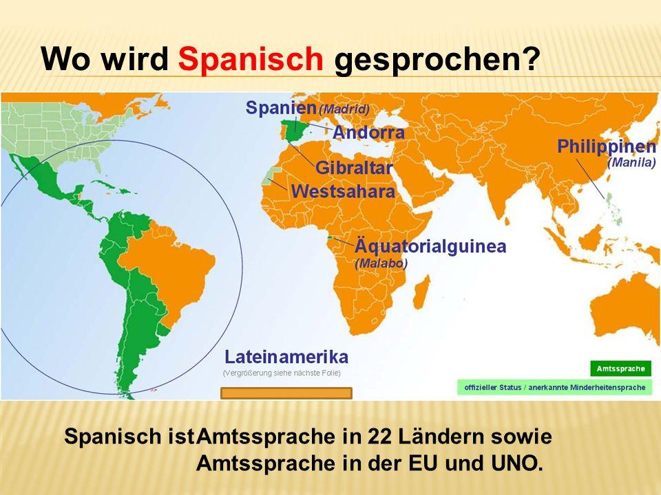 Wo wird Spanisch gesprochen? Spanisch istAmtssprache in 22 Ländern sowie Amtssprache in der EU und UNO.