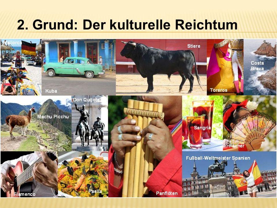 2. Grund: Der kulturelle Reichtum