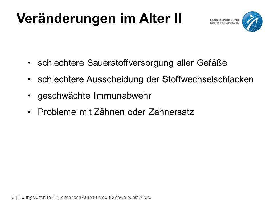 3 | Übungsleiter/-in-C Breitensport Aufbau-Modul Schwerpunkt Ältere Veränderungen im Alter II schlechtere Sauerstoffversorgung aller Gefäße schlechter