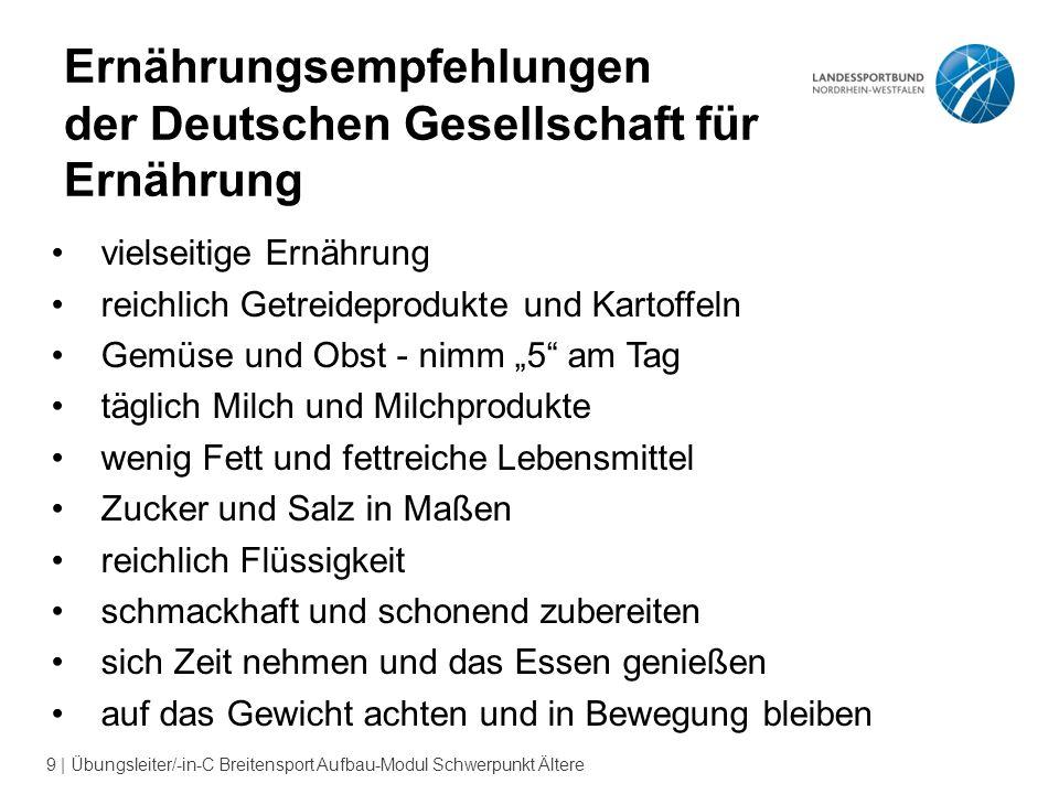 9 | Übungsleiter/-in-C Breitensport Aufbau-Modul Schwerpunkt Ältere Ernährungsempfehlungen der Deutschen Gesellschaft für Ernährung vielseitige Ernähr
