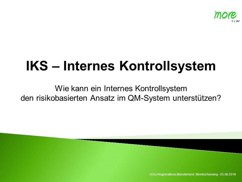 IKS – Internes Kontrollsystem Wie kann ein Internes Kontrollsystem den risikobasierten Ansatz im QM-System unterstützen? more b y mr DGQ-Regionalkreis