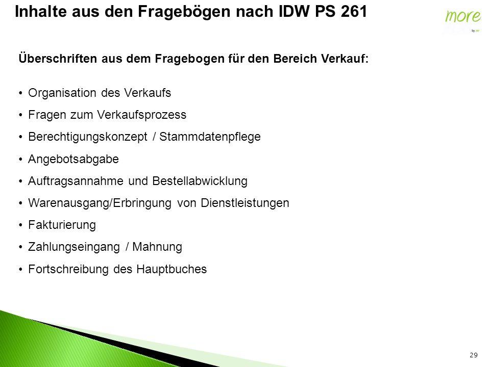 29 Inhalte aus den Fragebögen nach IDW PS 261 Überschriften aus dem Fragebogen für den Bereich Verkauf: Organisation des Verkaufs Fragen zum Verkaufsp