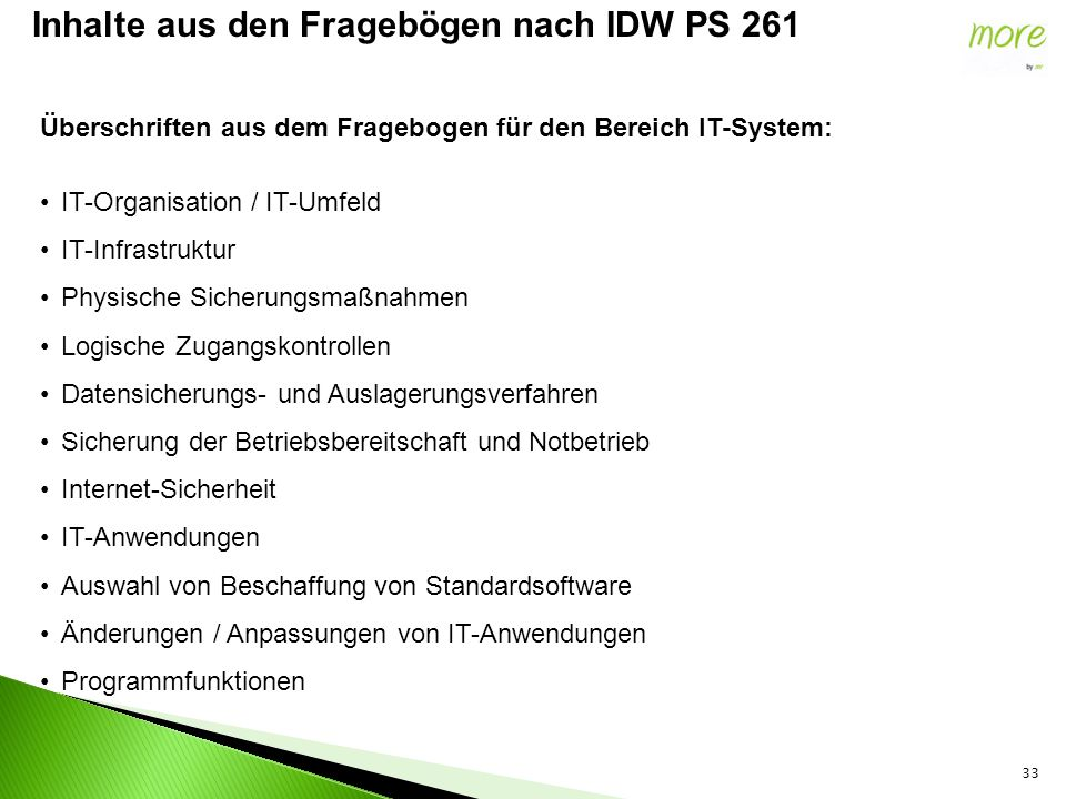 33 Inhalte aus den Fragebögen nach IDW PS 261 Überschriften aus dem Fragebogen für den Bereich IT-System: IT-Organisation / IT-Umfeld IT-Infrastruktur