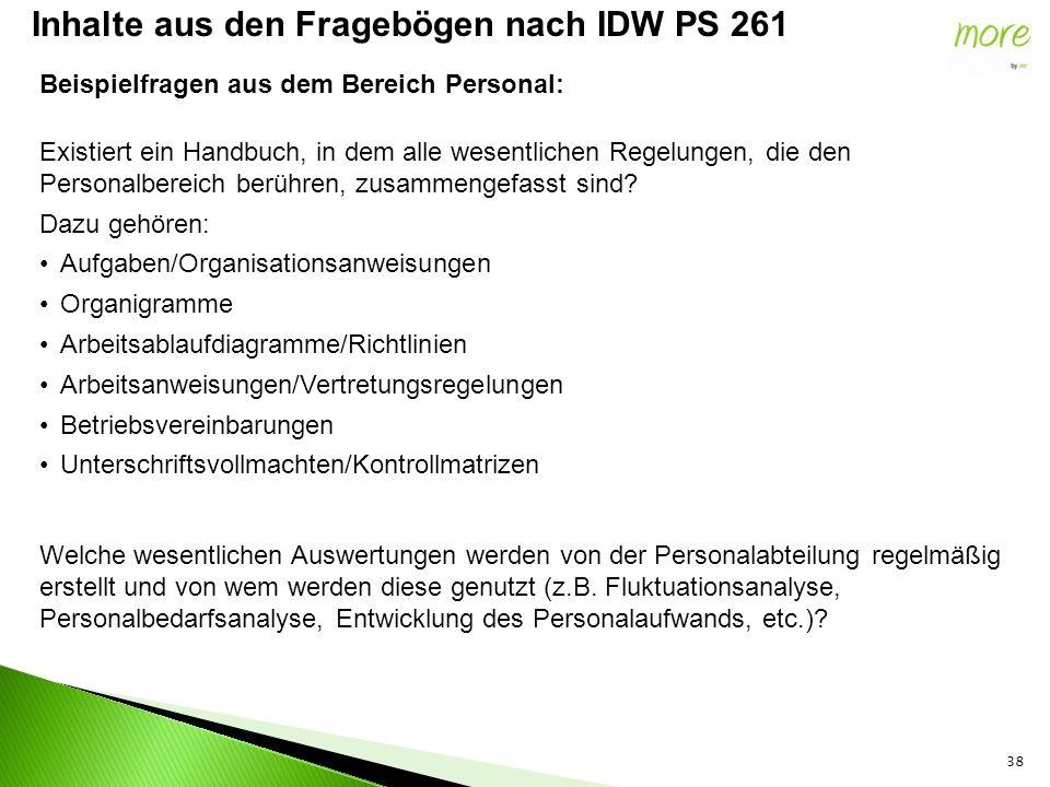 38 Inhalte aus den Fragebögen nach IDW PS 261 Beispielfragen aus dem Bereich Personal: Existiert ein Handbuch, in dem alle wesentlichen Regelungen, die den Personalbereich berühren, zusammengefasst sind.