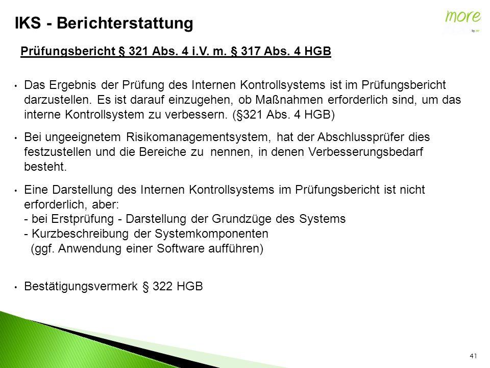 Prüfungsbericht § 321 Abs. 4 i.V. m. § 317 Abs. 4 HGB Das Ergebnis der Prüfung des Internen Kontrollsystems ist im Prüfungsbericht darzustellen. Es is