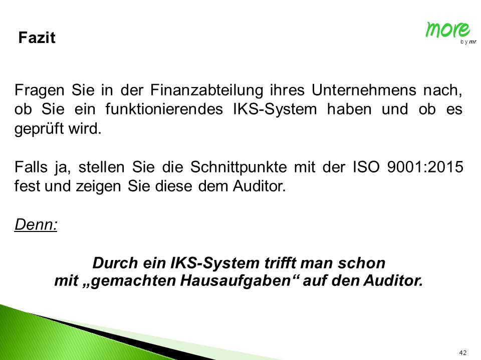 more b y mr 42 Fragen Sie in der Finanzabteilung ihres Unternehmens nach, ob Sie ein funktionierendes IKS-System haben und ob es geprüft wird. Falls j