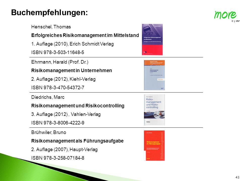 more b y mr 43 Buchempfehlungen: Henschel, Thomas Erfolgreiches Risikomanagement im Mittelstand 1. Auflage (2010), Erich Schmidt Verlag ISBN 978-3-503