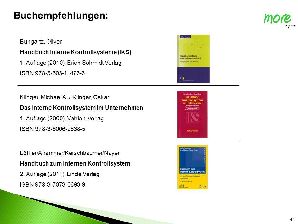 more b y mr 44 Buchempfehlungen: Bungartz, Oliver Handbuch Interne Kontrollsysteme (IKS) 1. Auflage (2010), Erich Schmidt Verlag ISBN 978-3-503-11473-