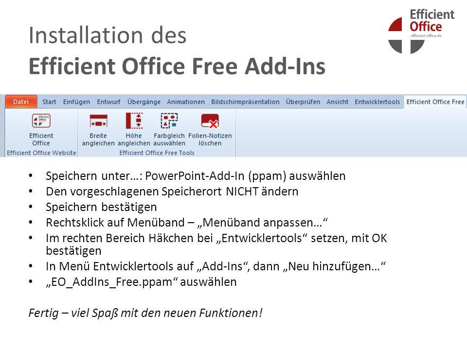 Installation des Efficient Office Free Add-Ins Speichern unter…: PowerPoint-Add-In (ppam) auswählen Den vorgeschlagenen Speicherort NICHT ändern Speic