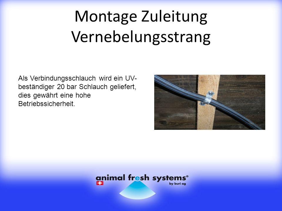 Montage Zuleitung Vernebelungsstrang Als Verbindungsschlauch wird ein UV- beständiger 20 bar Schlauch geliefert, dies gewährt eine hohe Betriebssicherheit.